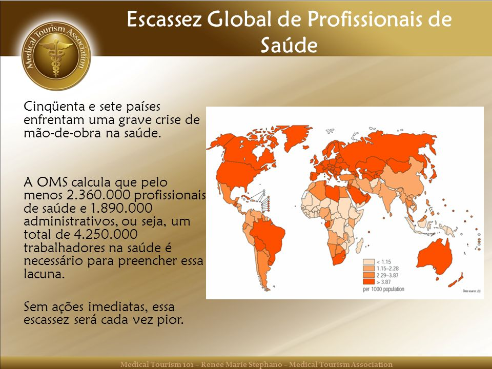 Medical Tourism 101 – Renee Marie Stephano – Medical Tourism Association Escassez Global de Profissionais de Saúde Cinqüenta e sete países enfrentam u