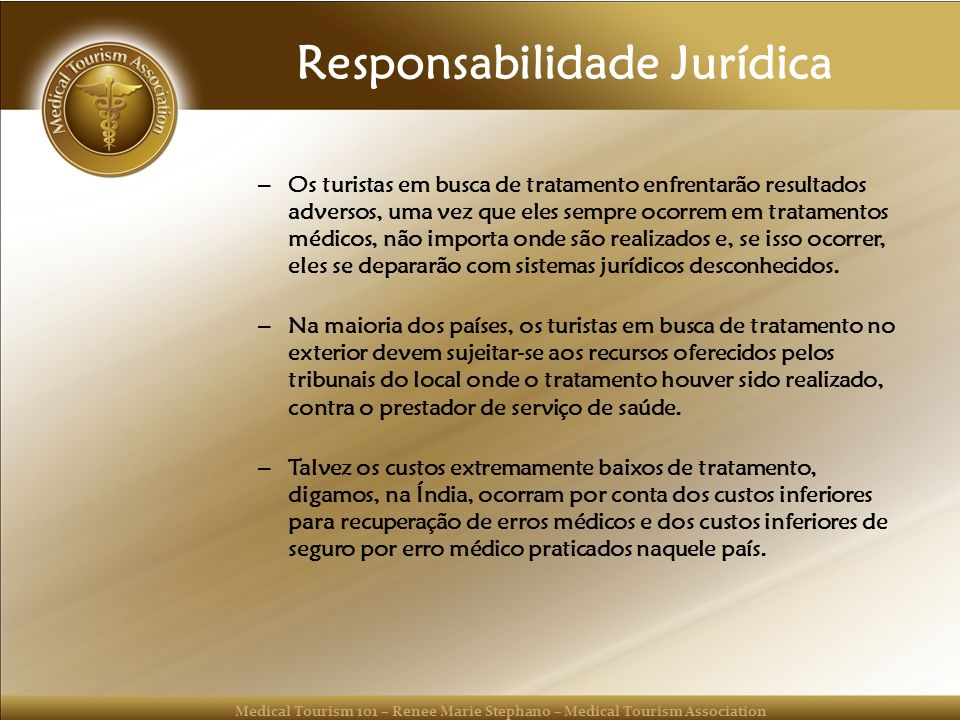Medical Tourism 101 – Renee Marie Stephano – Medical Tourism Association Responsabilidade Jurídica – Os turistas em busca de tratamento enfrentarão re