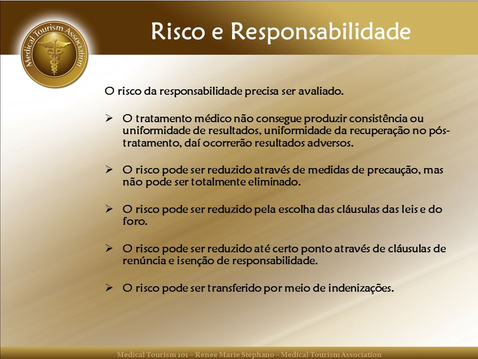 Medical Tourism 101 – Renee Marie Stephano – Medical Tourism Association Risco e Responsabilidade O risco da responsabilidade precisa ser avaliado. O