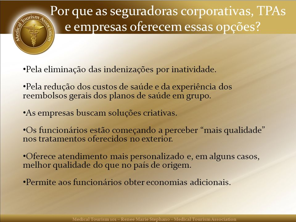 Medical Tourism 101 – Renee Marie Stephano – Medical Tourism Association Por que as seguradoras corporativas, TPAs e empresas oferecem essas opções? P