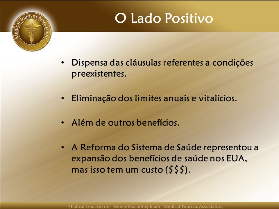 Medical Tourism 101 – Renee Marie Stephano – Medical Tourism Association O Lado Positivo Dispensa das cláusulas referentes a condições preexistentes.