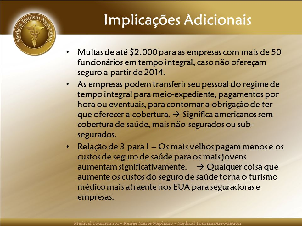 Medical Tourism 101 – Renee Marie Stephano – Medical Tourism Association Implicações Adicionais Multas de até $2.000 para as empresas com mais de 50 f