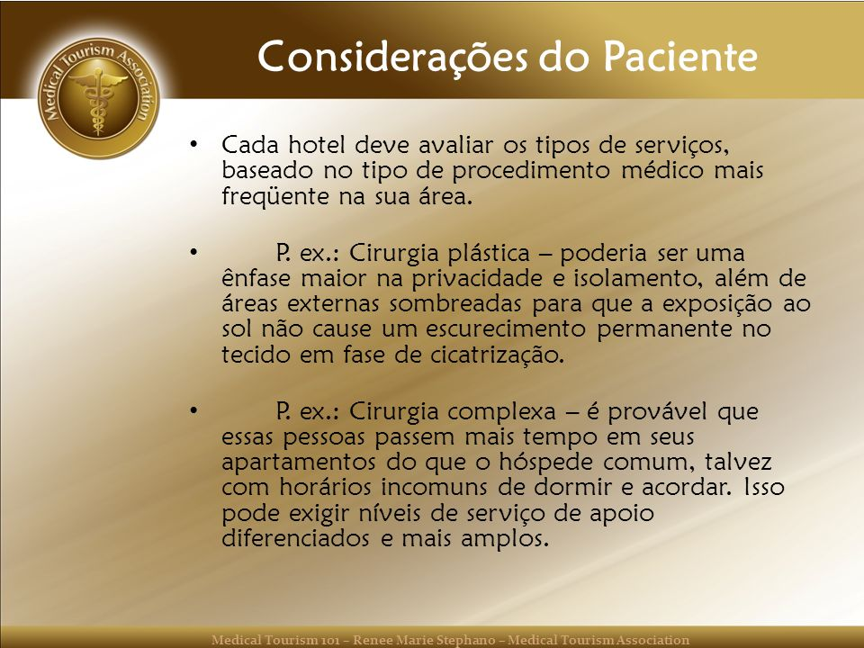 Medical Tourism 101 – Renee Marie Stephano – Medical Tourism Association Considerações do Paciente Cada hotel deve avaliar os tipos de serviços, basea