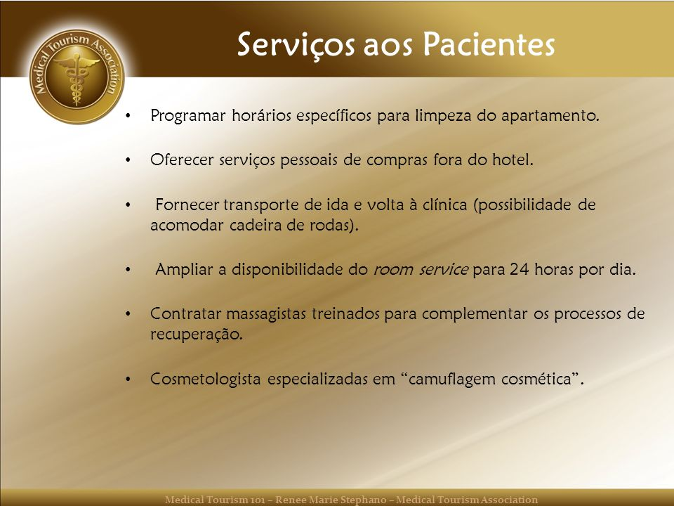 Medical Tourism 101 – Renee Marie Stephano – Medical Tourism Association Serviços aos Pacientes Programar horários específicos para limpeza do apartam