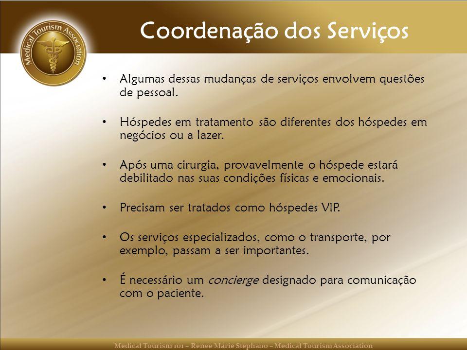 Medical Tourism 101 – Renee Marie Stephano – Medical Tourism Association Coordenação dos Serviços Algumas dessas mudanças de serviços envolvem questões de pessoal.