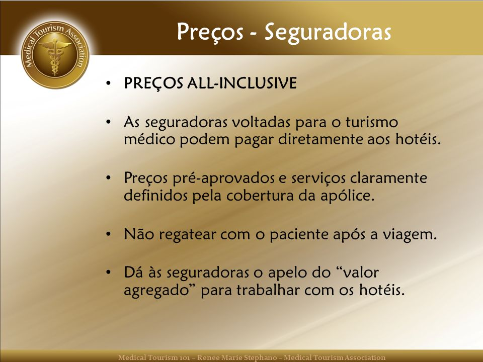 Medical Tourism 101 – Renee Marie Stephano – Medical Tourism Association Preços - Seguradoras PREÇOS ALL-INCLUSIVE As seguradoras voltadas para o turi