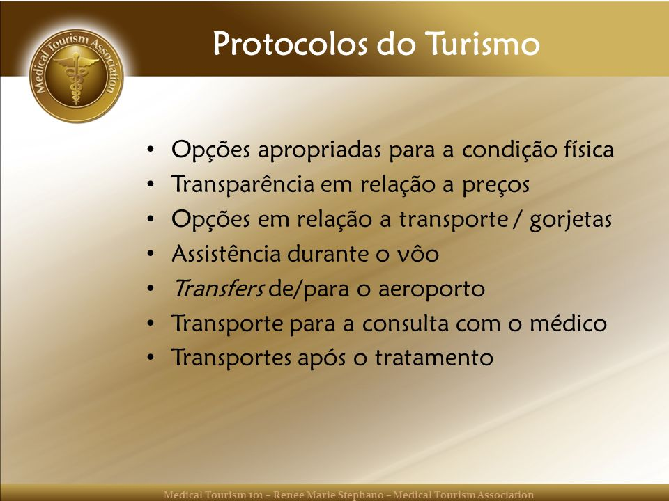Medical Tourism 101 – Renee Marie Stephano – Medical Tourism Association Protocolos do Turismo Opções apropriadas para a condição física Transparência