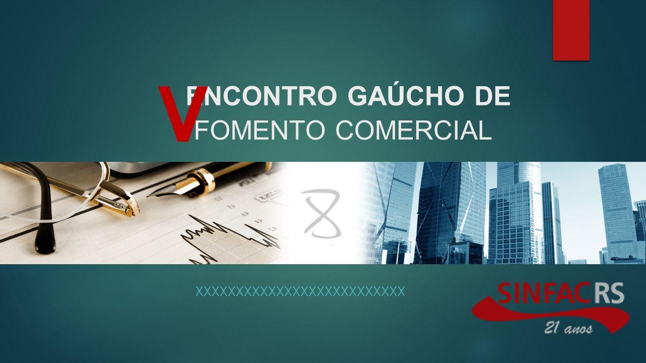 ENCONTRO GAÚCHO DE FOMENTO COMERCIAL XXXXXXXXXXXXXXXXXXXXXXXXXX V