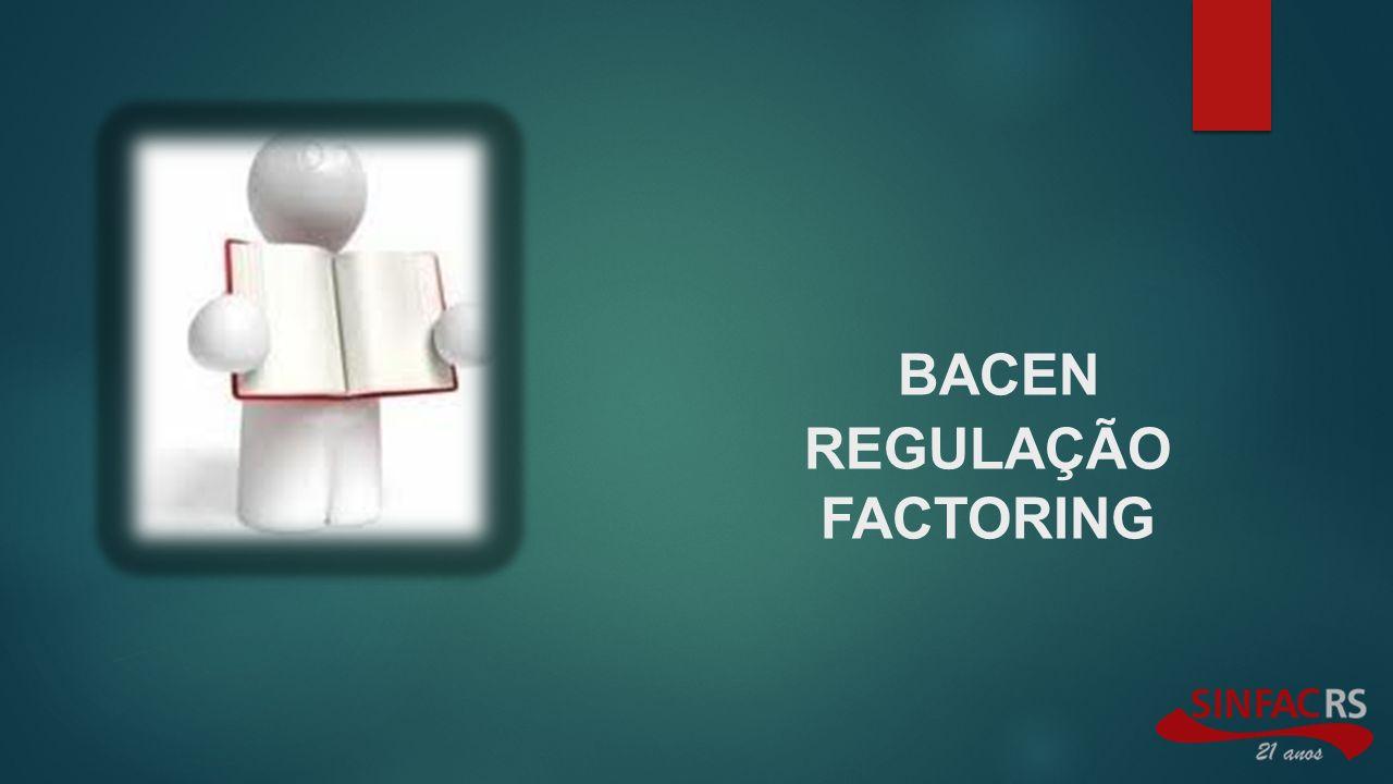 BACEN REGULAÇÃO FACTORING