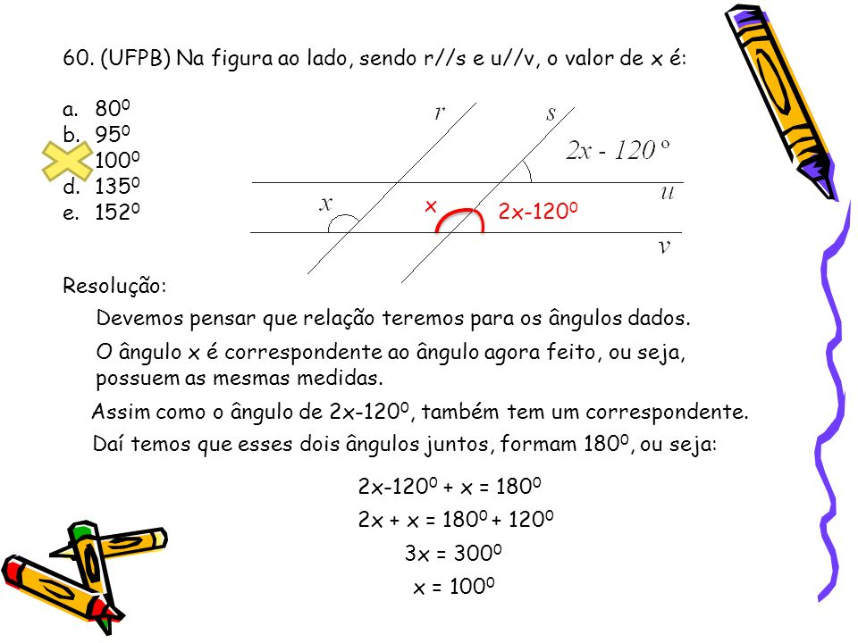 62) (CFTMG-2006) Na figura, a, 2a, b, 2b e x representam as medidas, em graus, dos ângulos assinalados.