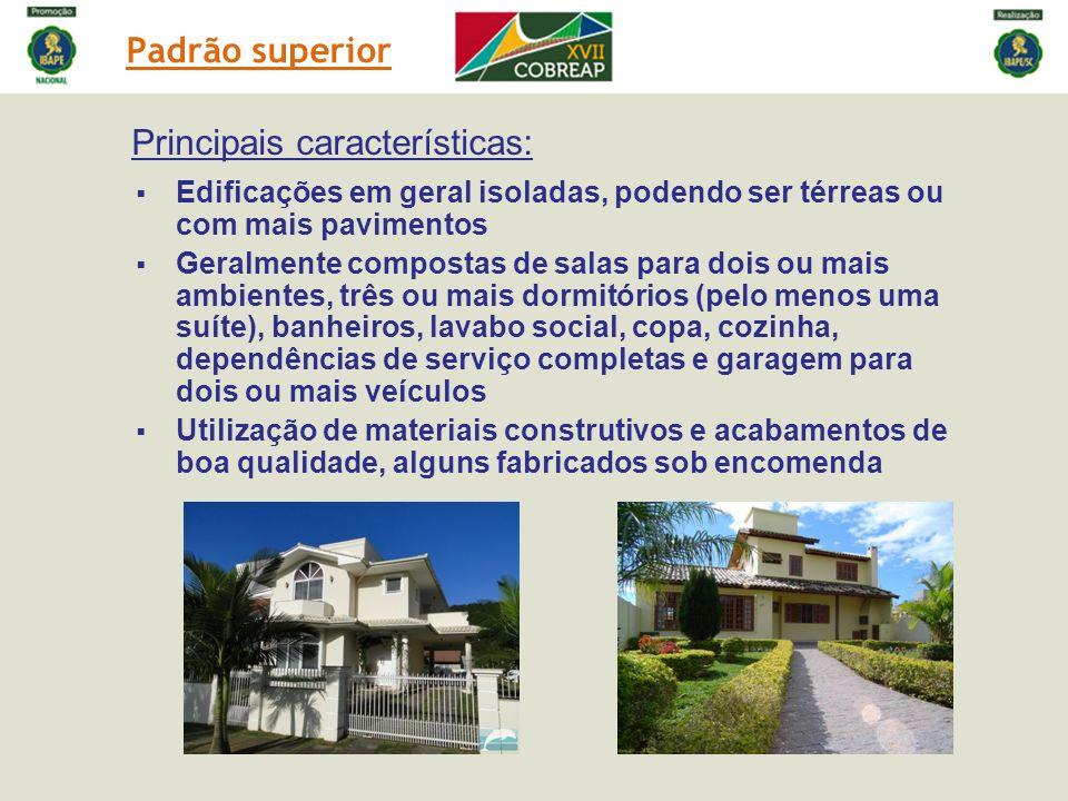 Padrão superior Principais características: Edificações em geral isoladas, podendo ser térreas ou com mais pavimentos Geralmente compostas de salas pa