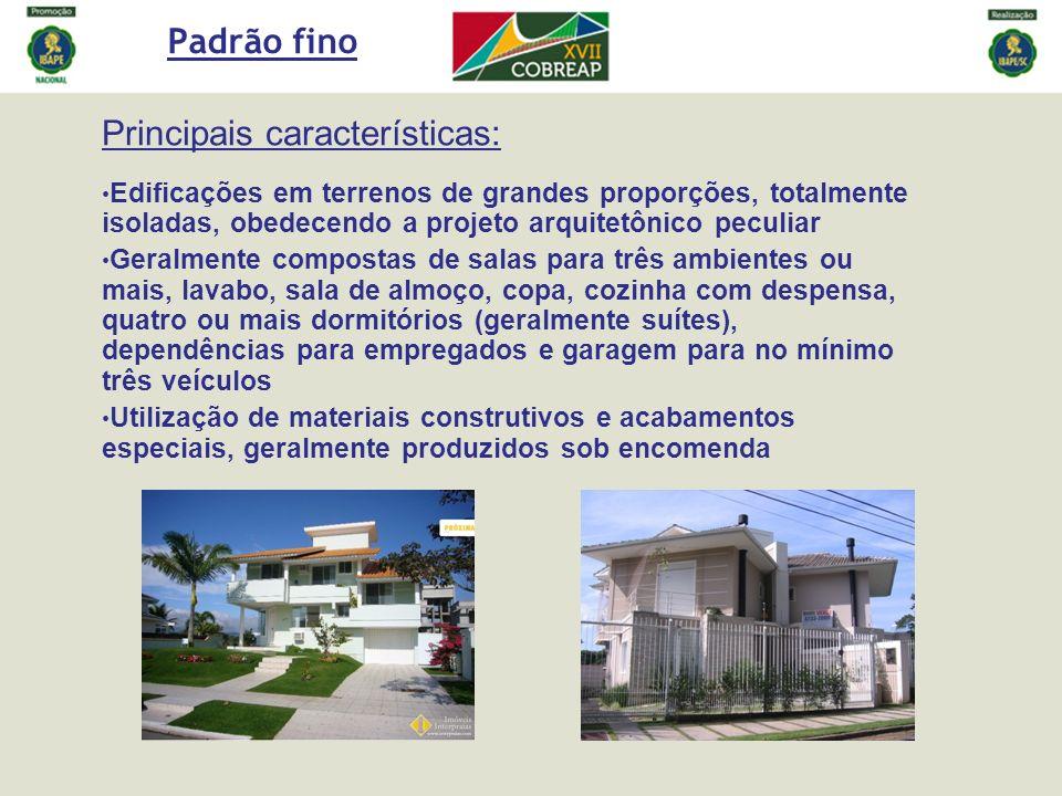Padrão fino Principais características: Edificações em terrenos de grandes proporções, totalmente isoladas, obedecendo a projeto arquitetônico peculia