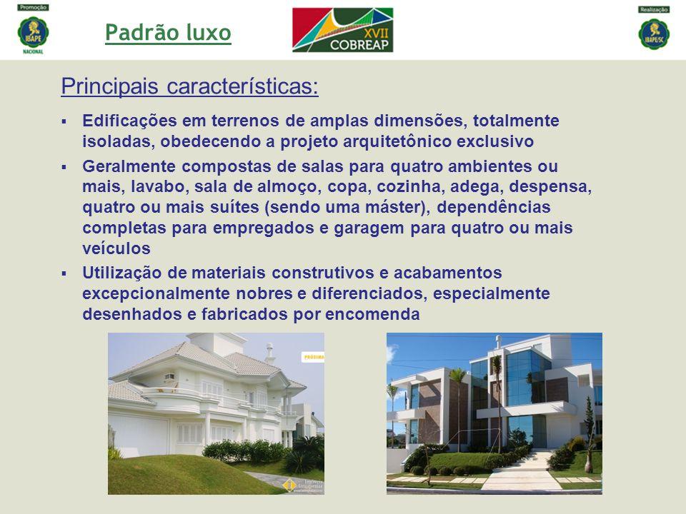 Padrão luxo Principais características: Edificações em terrenos de amplas dimensões, totalmente isoladas, obedecendo a projeto arquitetônico exclusivo