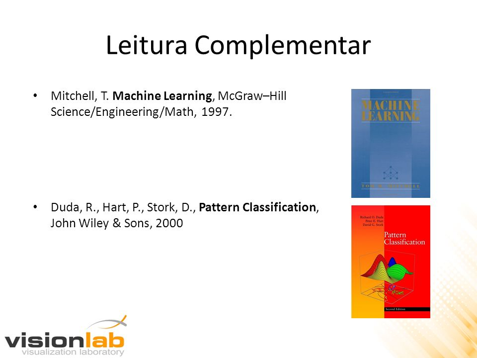 Leitura Complementar Mitchell, T.Machine Learning, McGraw–Hill Science/Engineering/Math, 1997.