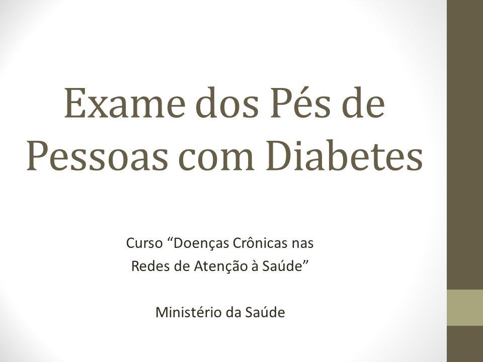 Exame dos Pés de Pessoas com Diabetes Curso Doenças Crônicas nas Redes de Atenção à Saúde Ministério da Saúde