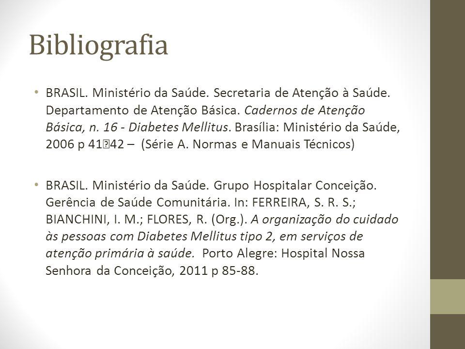 Bibliografia BRASIL. Ministério da Saúde. Secretaria de Atenção à Saúde. Departamento de Atenção Básica. Cadernos de Atenção Básica, n. 16 - Diabetes