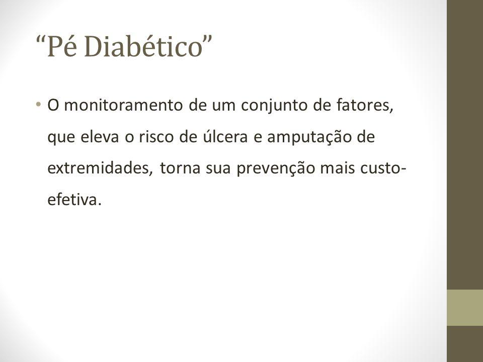 Pé Diabético O monitoramento de um conjunto de fatores, que eleva o risco de úlcera e amputação de extremidades, torna sua prevenção mais custo- efeti