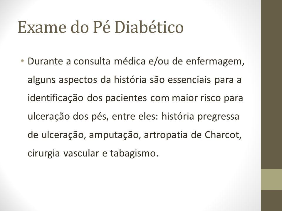 Exame do Pé Diabético Durante a consulta médica e/ou de enfermagem, alguns aspectos da história são essenciais para a identificação dos pacientes com