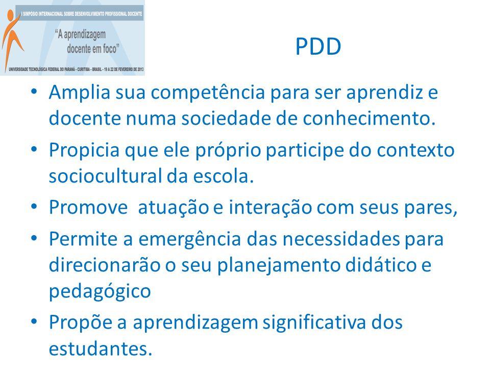 PDD Amplia sua competência para ser aprendiz e docente numa sociedade de conhecimento. Propicia que ele próprio participe do contexto sociocultural da