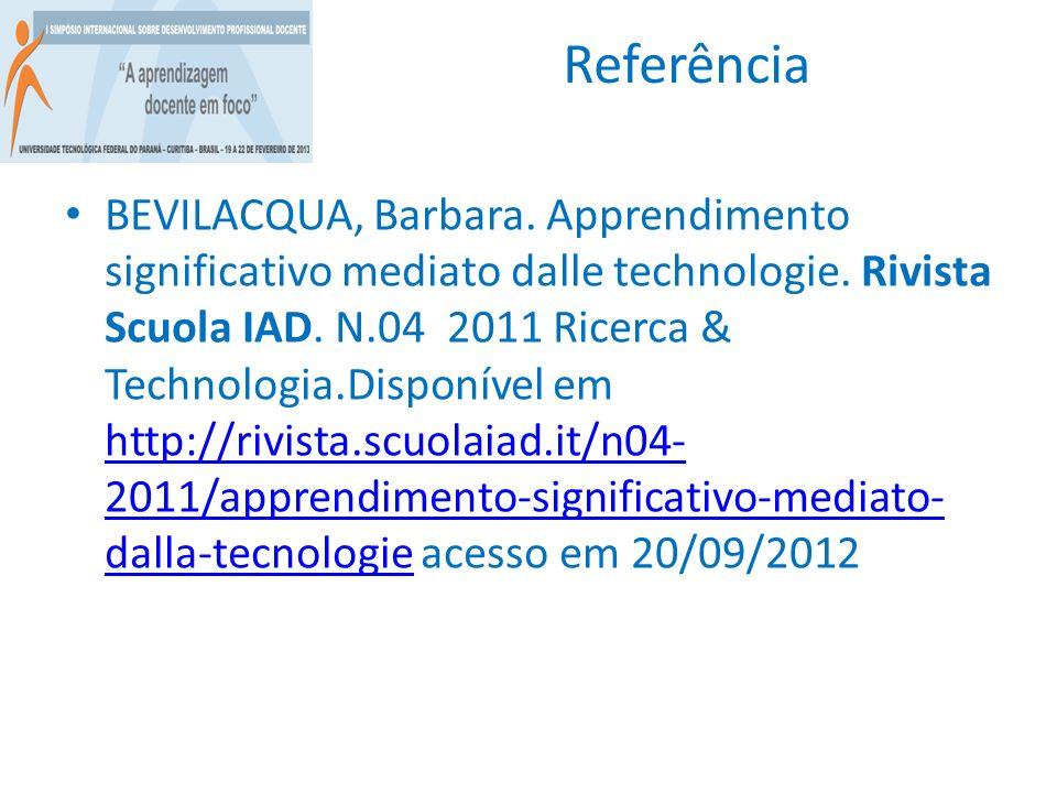 Referência BEVILACQUA, Barbara. Apprendimento significativo mediato dalle technologie. Rivista Scuola IAD. N.04 2011 Ricerca & Technologia.Disponível