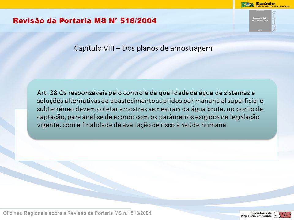 Revisão da Portaria MS N° 518/2004 Oficinas Regionais sobre a Revisão da Portaria MS n.º 518/2004 Art. 38 Os responsáveis pelo controle da qualidade d