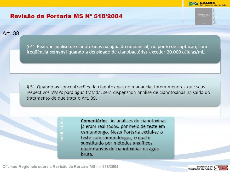 Revisão da Portaria MS N° 518/2004 Oficinas Regionais sobre a Revisão da Portaria MS n.º 518/2004 § 4° Realizar análise de cianotoxinas na água do manancial, no ponto de captação, com freqüência semanal quando a densidade de cianobactérias exceder 20.000 células/mL.