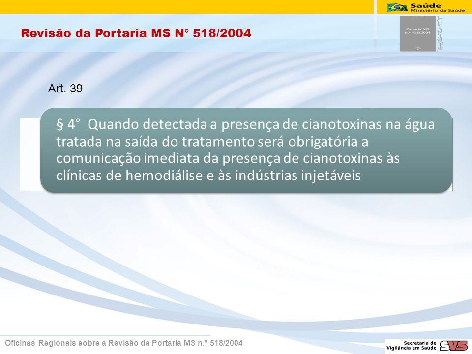 Revisão da Portaria MS N° 518/2004 Oficinas Regionais sobre a Revisão da Portaria MS n.º 518/2004 Art. 39 § 4° Quando detectada a presença de cianotox