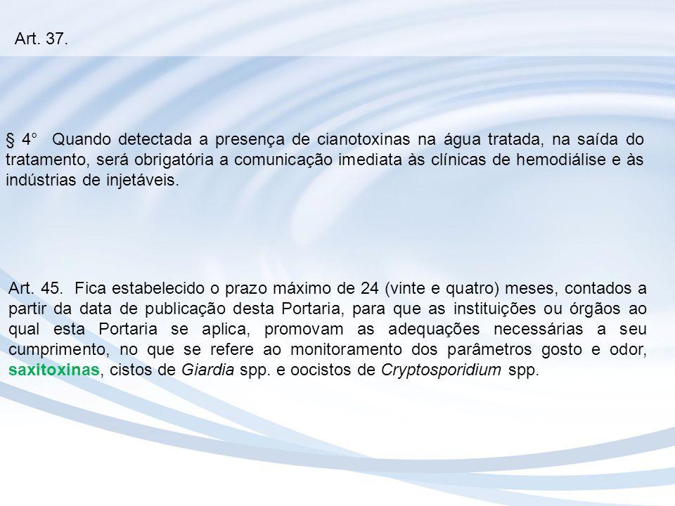 Art. 37. § 4° Quando detectada a presença de cianotoxinas na água tratada, na saída do tratamento, será obrigatória a comunicação imediata às clínicas