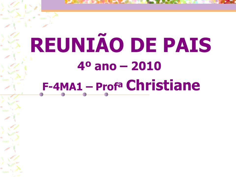 REUNIÃO DE PAIS 4º ano – 2010 F-4MA1 – Profª Christiane