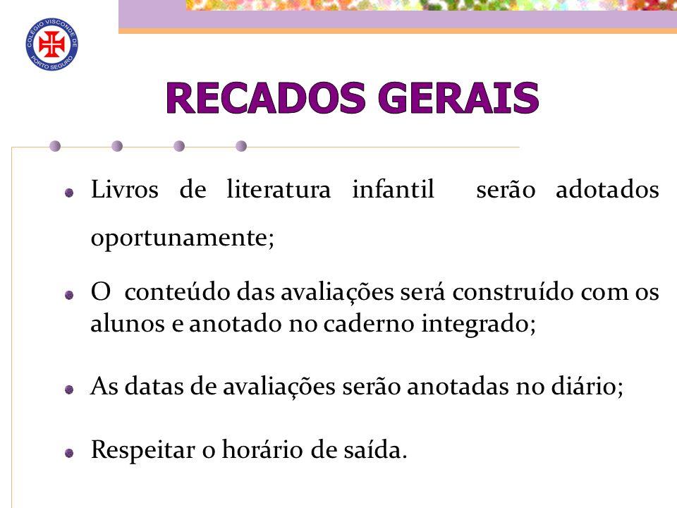 Livros de literatura infantil serão adotados oportunamente; O conteúdo das avaliações será construído com os alunos e anotado no caderno integrado; As