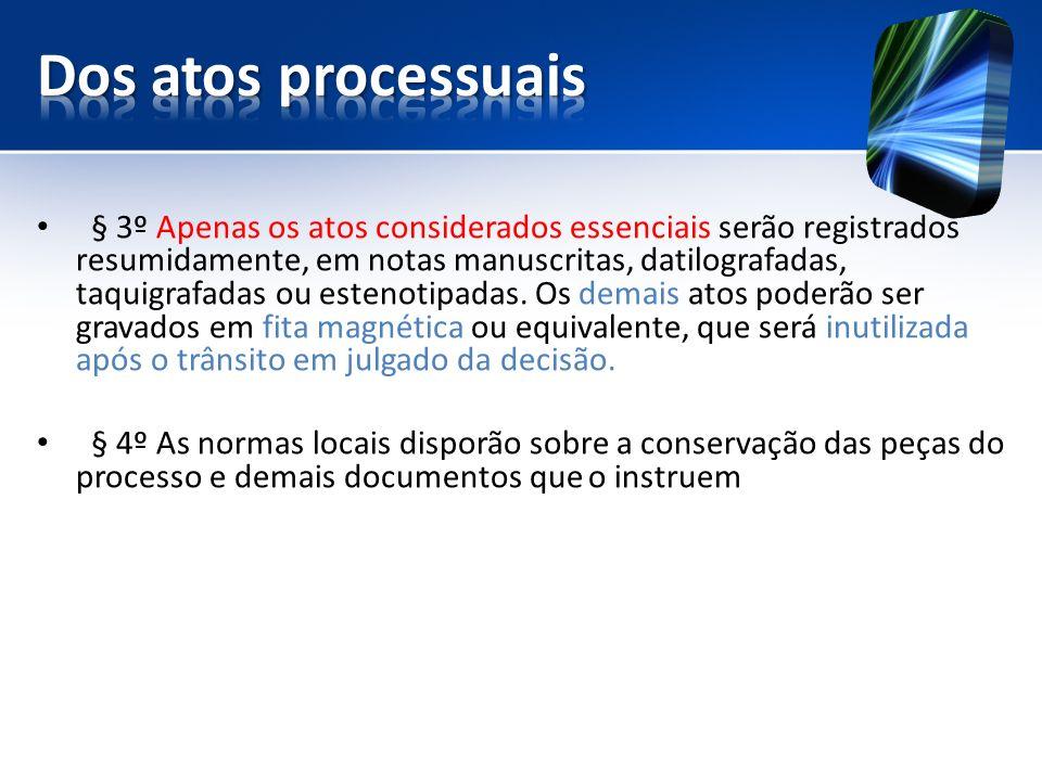 § 3º Apenas os atos considerados essenciais serão registrados resumidamente, em notas manuscritas, datilografadas, taquigrafadas ou estenotipadas.