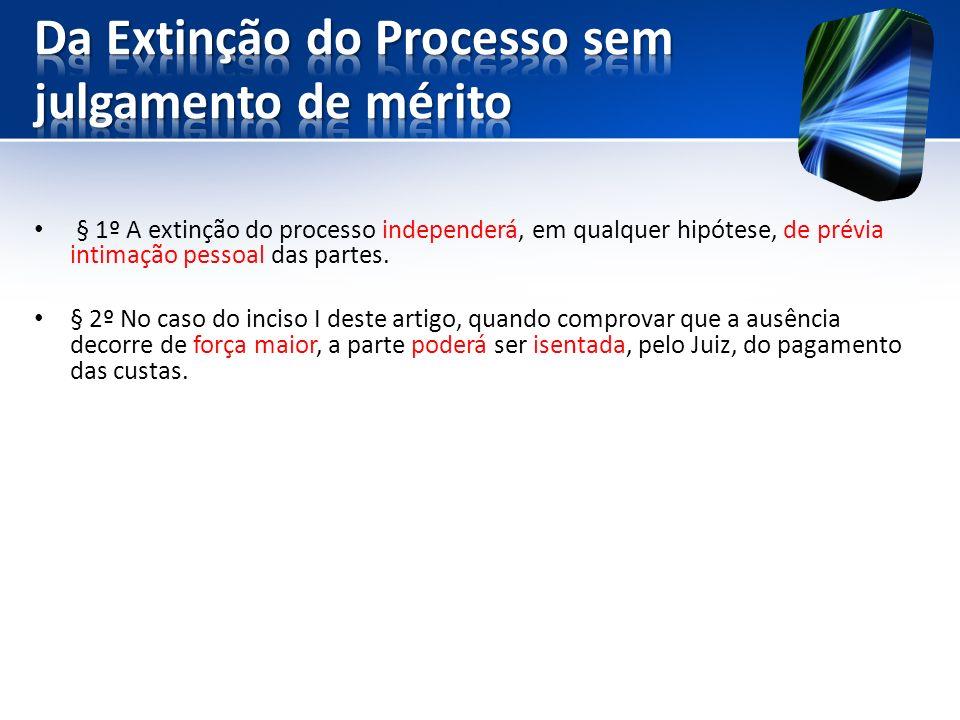§ 1º A extinção do processo independerá, em qualquer hipótese, de prévia intimação pessoal das partes.