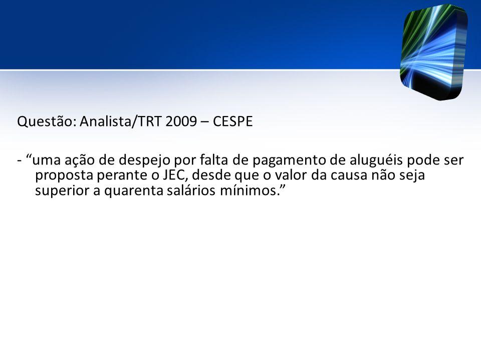 Questão: Analista/TRT 2009 – CESPE - uma ação de despejo por falta de pagamento de aluguéis pode ser proposta perante o JEC, desde que o valor da causa não seja superior a quarenta salários mínimos.