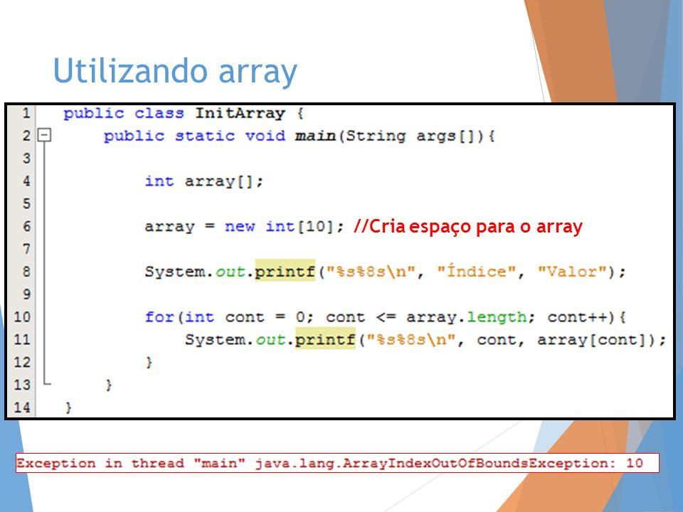 Utilizando array //Cria espaço para o array