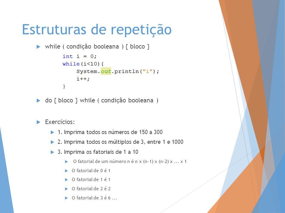 Estruturas de repetição while ( condição booleana ) { bloco } do { bloco } while ( condição booleana ) Exercícios: 1. Imprima todos os números de 150