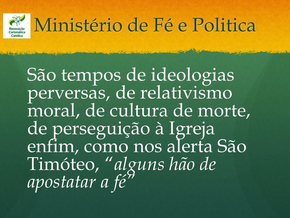 Ministério de Fé e Politica São tempos de ideologias perversas, de relativismo moral, de cultura de morte, de perseguição à Igreja enfim, como nos ale