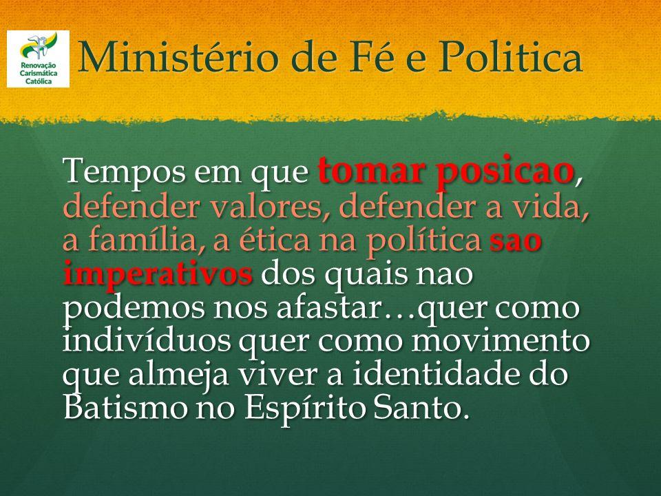 Ministério de Fé e Politica Tempos em que tomar posicao, defender valores, defender a vida, a família, a ética na política sao imperativos dos quais n