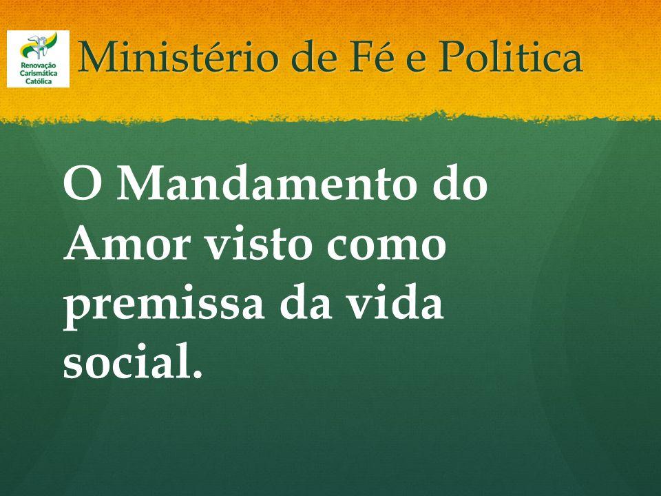 Ministério de Fé e Politica O Mandamento do Amor visto como premissa da vida social.