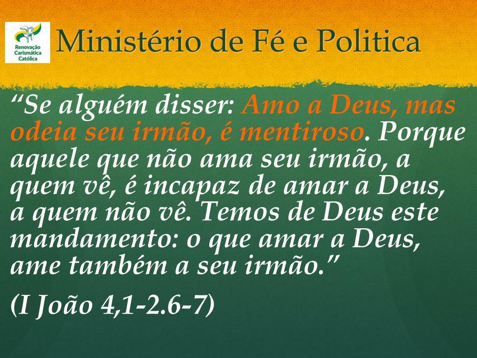 Ministério de Fé e Politica Se alguém disser: Amo a Deus, mas odeia seu irmão, é mentiroso. Porque aquele que não ama seu irmão, a quem vê, é incapaz
