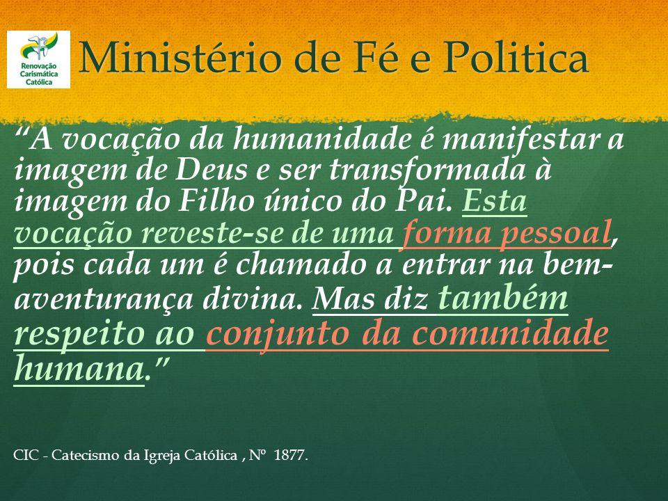 Ministério de Fé e Politica A vocação da humanidade é manifestar a imagem de Deus e ser transformada à imagem do Filho único do Pai. Esta vocação reve