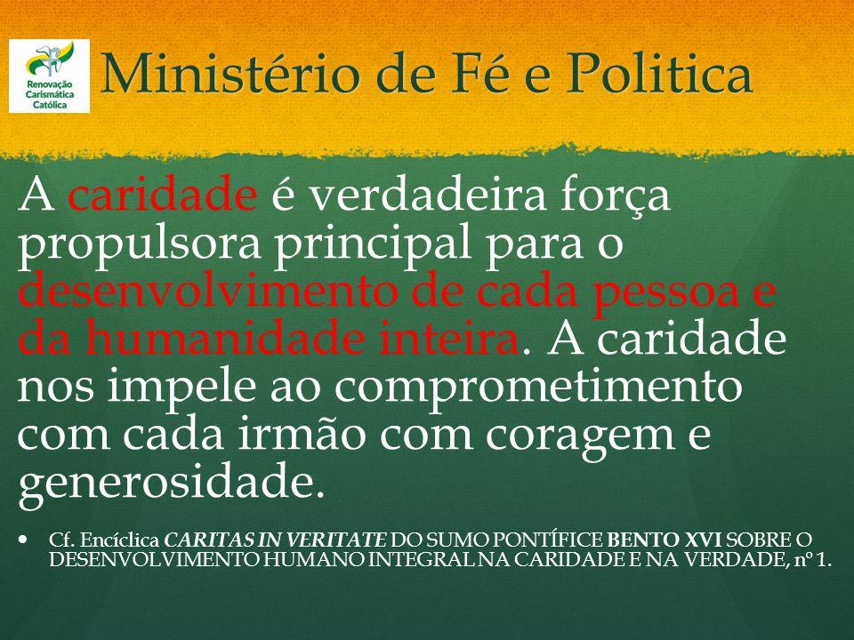 Ministério de Fé e Politica A caridade é verdadeira força propulsora principal para o desenvolvimento de cada pessoa e da humanidade inteira. A carida