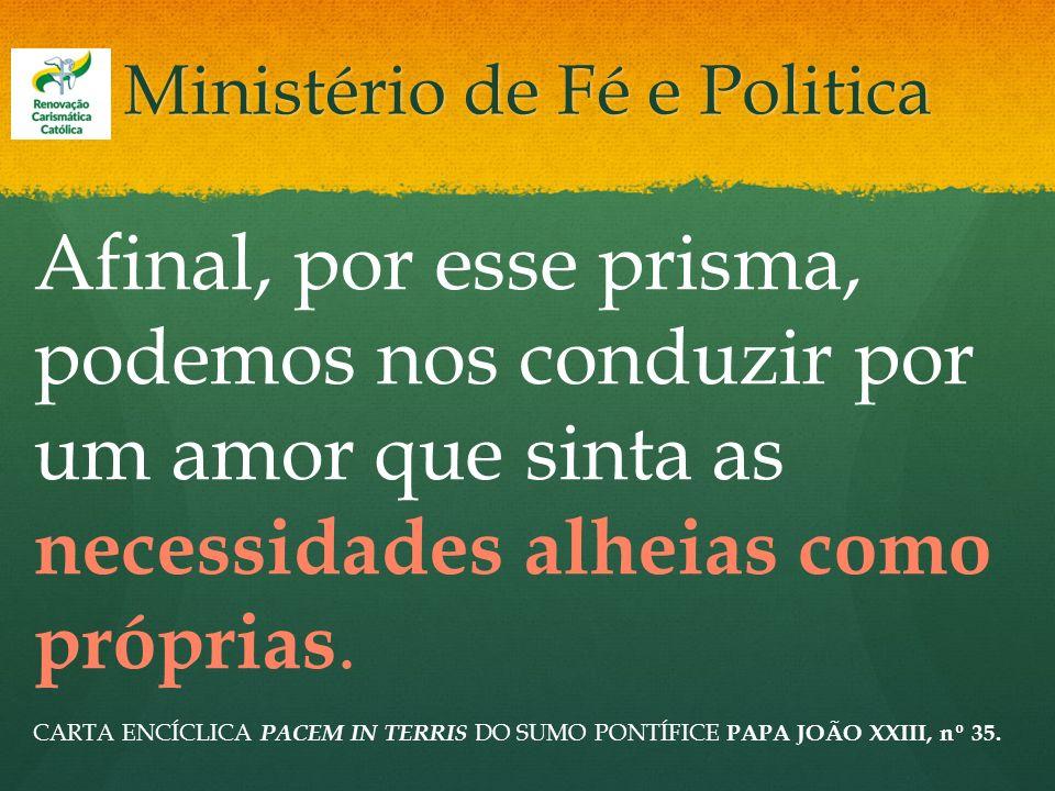 Ministério de Fé e Politica Afinal, por esse prisma, podemos nos conduzir por um amor que sinta as necessidades alheias como próprias. CARTA ENCÍCLICA