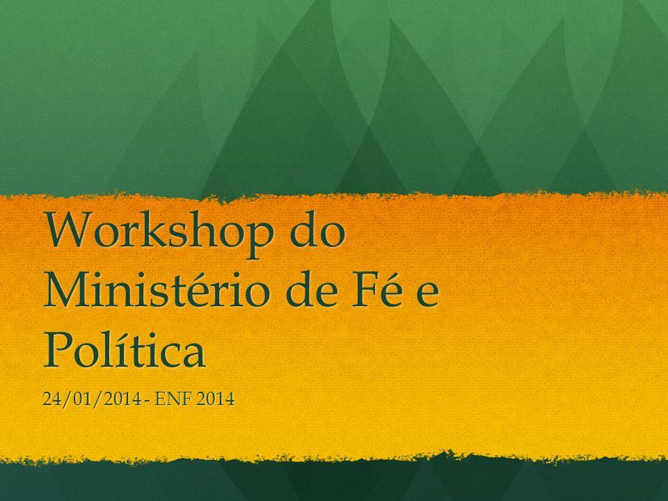 Workshop do Ministério de Fé e Política 24/01/2014 - ENF 2014