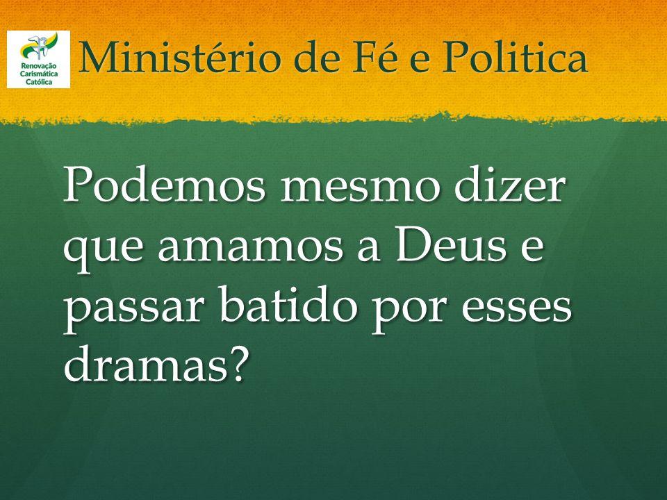 Ministério de Fé e Politica Podemos mesmo dizer que amamos a Deus e passar batido por esses dramas?