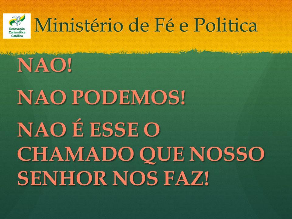 Ministério de Fé e Politica NAO! NAO PODEMOS! NAO É ESSE O CHAMADO QUE NOSSO SENHOR NOS FAZ!