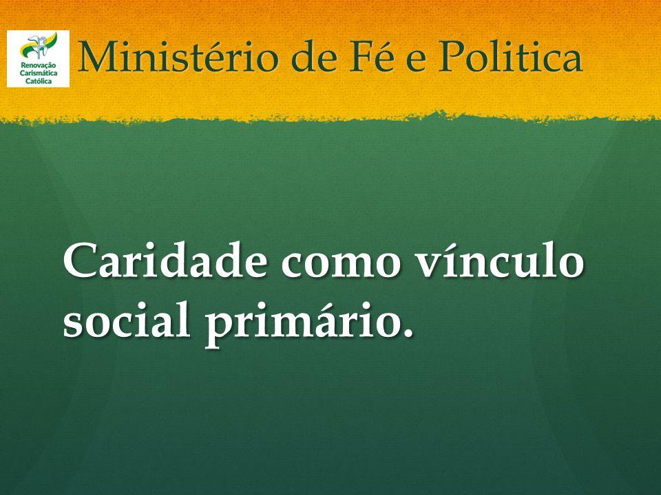 Ministério de Fé e Politica Caridade como vínculo social primário.