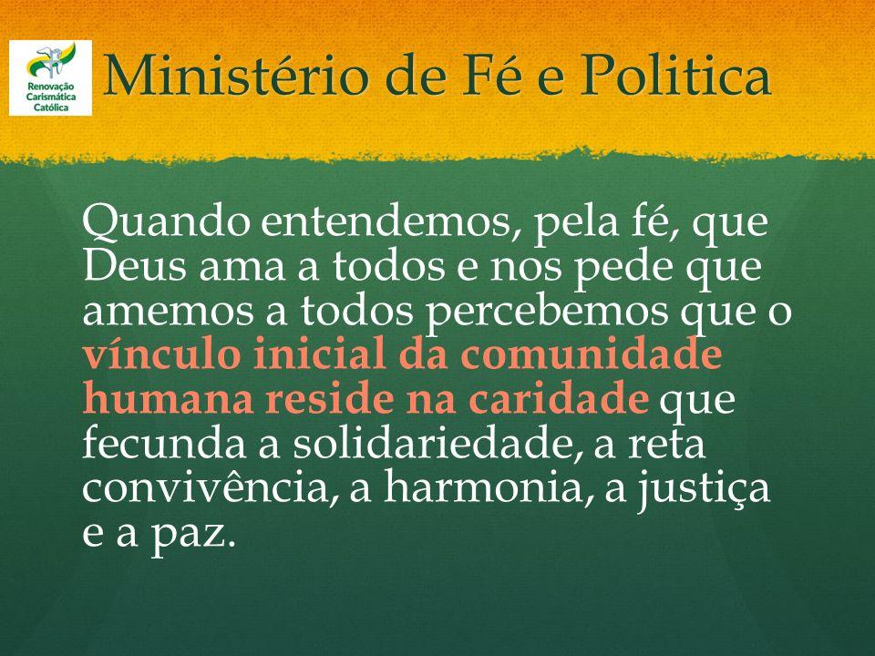 Ministério de Fé e Politica Quando entendemos, pela fé, que Deus ama a todos e nos pede que amemos a todos percebemos que o vínculo inicial da comunid