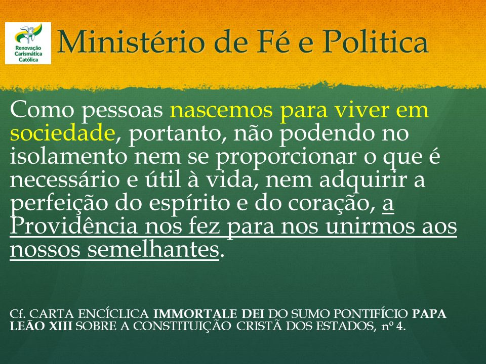 Ministério de Fé e Politica Como pessoas nascemos para viver em sociedade, portanto, não podendo no isolamento nem se proporcionar o que é necessário