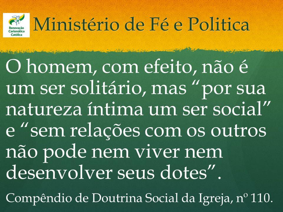 Ministério de Fé e Politica O homem, com efeito, não é um ser solitário, mas por sua natureza íntima um ser social e sem relações com os outros não po