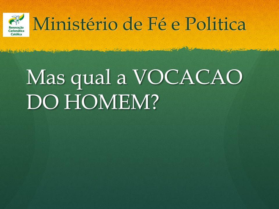 Ministério de Fé e Politica Mas qual a VOCACAO DO HOMEM?